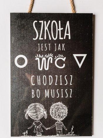 """Tabliczka zawieszka z sentencją duża 20 x 30 cm """"Szkoła jest jak WC..."""""""