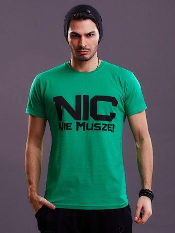 Zielony t-shirt męski NIC NIE MUSZĘ