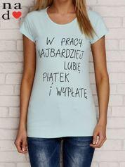 Miętowy t-shirt W PRACY NAJBARDZIEJ LUBIĘ PIĄTEK I WYPŁATĘ