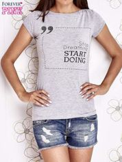 Szary t-shirt z napisem STOP DREAMING START DOING