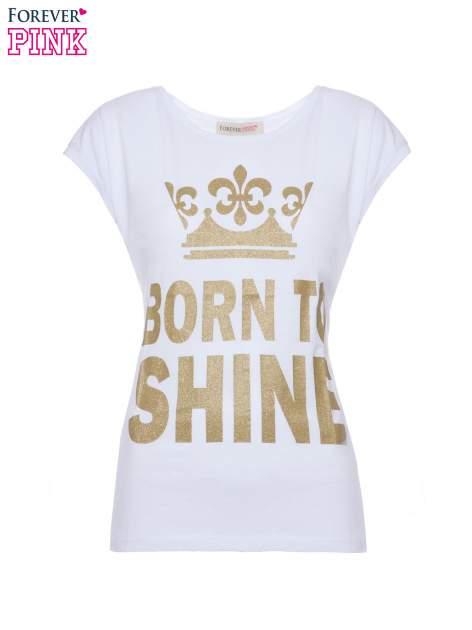 Biały t-shirt ze złotym nadrukiem korony i napisem BORN TO SHINE                                  zdj.                                  2