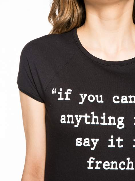 Czarny t-shirt z napisem IF YOU CAN'T SAY ANYTHING NICE SAY IT IN FRENCH                                  zdj.                                  5