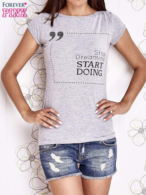 Szary t-shirt z napisem STOP DREAMING START DOING