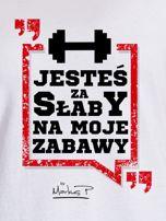 Biały t-shirt JESTEŚ ZA SŁABY NA MOJE ZABAWY by Markus P                                  zdj.                                  2