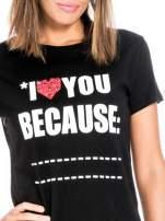 Czarny t-shirt z napisem I LOVE YOU BECAUSE                                  zdj.                                  5
