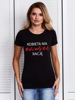 Czarny t-shirt z napisem KOBIETA MA ZAWSZE RACJĘ                                  zdj.                                  1