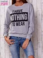 Szara bluza z napisem I HAVE NOTHING TO WEAR                                                                          zdj.                                                                         1